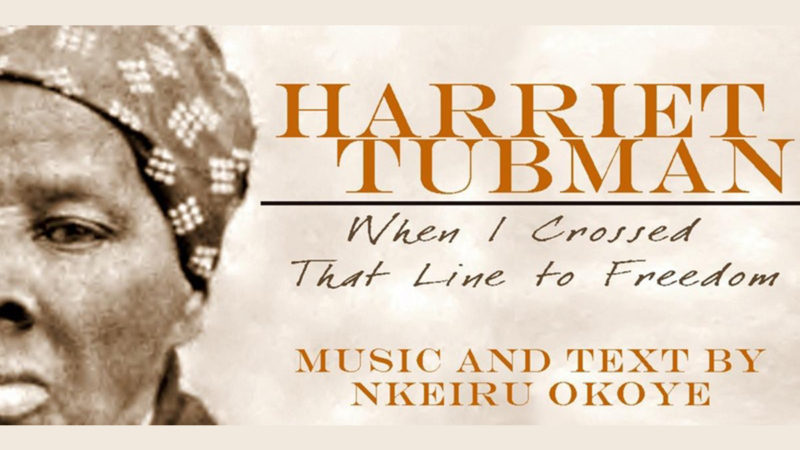Harriet Tubman: When I Have Crossed That Line To Freedom – A Chamber Version